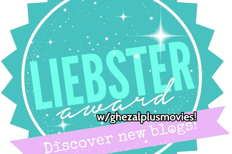 The Liebster Award Q&A with ghezalplusmovies!