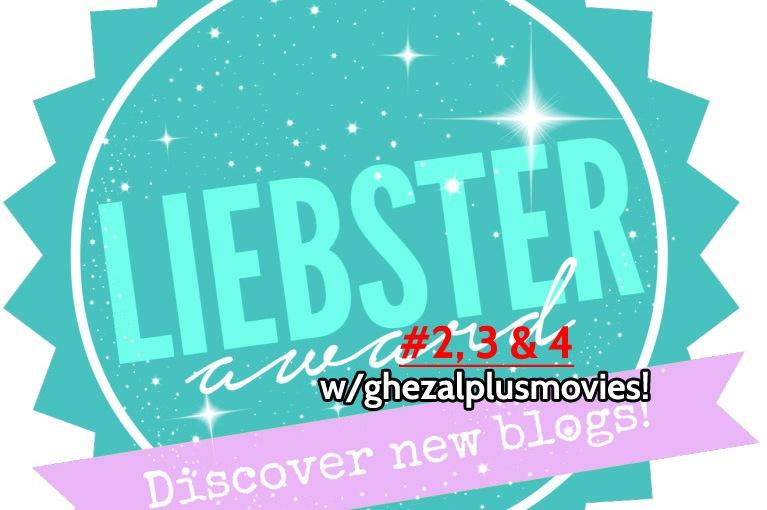The Liebster Award Q&A #2, 3 & 4 with ghezalplusmovies!